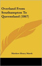 Overland from Southampton to Queensland (1867) - Matthew Henry Marsh