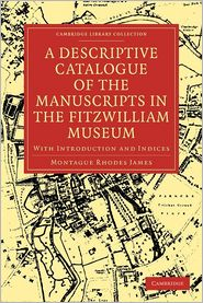 A Descriptive Catalogue of the Manuscripts in the Fitzwilliam Museum: With Introduction and Indices - Montague Rhodes James