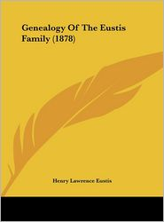 Genealogy of the Eustis Family (1878) - Henry Lawrence Eustis