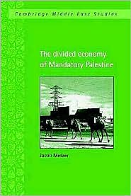 The Divided Economy of Mandatory Palestine - Jacob Metzer, Julia A. Clancy-Smith (Editor), Charles Tripp (Editor)