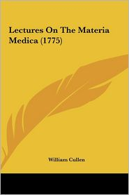 Lectures on the Materia Medica (1775) - William Cullen