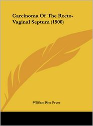 Carcinoma Of The Recto-Vaginal Septum (1900) - William Rice Pryor