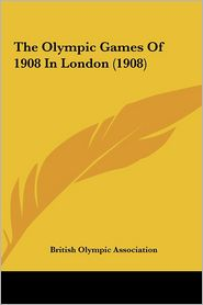 The Olympic Games Of 1908 In London (1908) - British Olympic Association