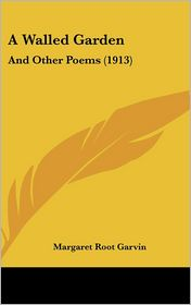 A Walled Garden: And Other Poems (1913)