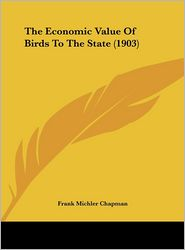 The Economic Value Of Birds To The State (1903) - Frank Michler Chapman