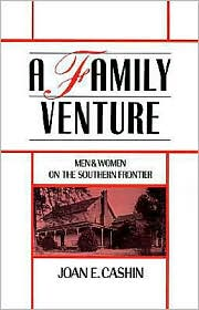 A Family Venture: Men and Women on the Southern Frontier - Joan E. Cashin