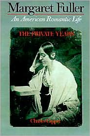 Margaret Fuller: An American Romantic Life Volume 1: The Private Years