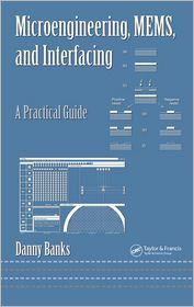 Microengineering, MEMS, and Interfacing: A Practical Guide - Danny Banks