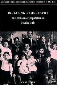 Dictating Demography: The Problem of Population in Fascist Italy - Carl Ipsen, Paul Johnson (Editor), Richard Smith (Editor), Jan de Vries (Editor), Roger Schofield (Editor)