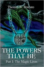 The Powers That Be, Part I: The Magic Lives - Thomas W. Brucato