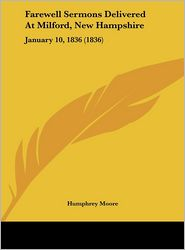 Farewell Sermons Delivered at Milford, New Hampshire: January 10, 1836 (1836) - Humphrey Moore