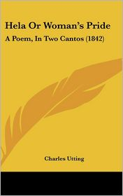 Hela or Woman's Pride: A Poem, in Two Cantos (1842) - Charles Utting