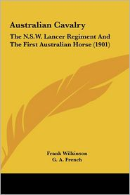 Australian Cavalry: The N.S.W. Lancer Regiment And The First Australian Horse (1901) - Frank Wilkinson, Foreword by G.A. French