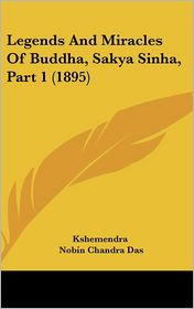 Legends And Miracles Of Buddha, Sakya Sinha, Part 1 (1895) - Kshemendra, Nobin Chandra Das (Translator)