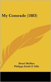 My Comrade (1883) - Henri Meilhac, Philippe Gille