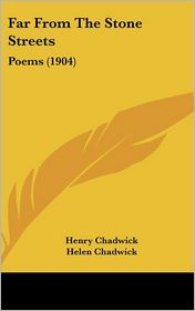 Far From The Stone Streets: Poems (1904) - Henry Chadwick, Helen Chadwick