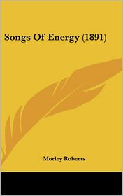 Songs Of Energy (1891) - Morley Roberts