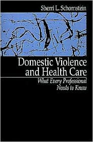 Domestic Violence and Health Care: What Every Professional Needs To Know - Sherri L. Schornstein