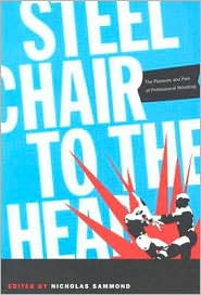 Steel Chair to the Head: The Pleasure and Pain of Professional Wrestling - Nicholas Sammond (Editor), Contribution by Roland Barthes, Contribution by Carlos Monsivais, Contribution by Sharon Mazer, Contr