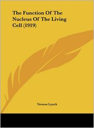 The Function Of The Nucleus Of The Living Cell (1919) - Vernon Lynch