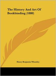 The History and Art of Bookbinding (1880) - Henry Benjamin Wheatley