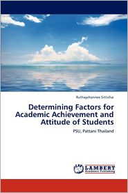 Determining Factors for Academic Achievement and Attitude of Students - Ruthaychonnee Sittichai