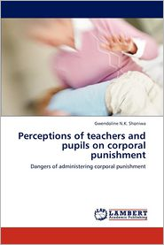 Perceptions of teachers and pupils on corporal punishment - Gwendoline N.K. Shoniwa