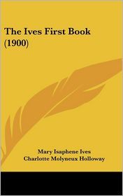 The Ives First Book (1900) - Mary Isaphene Ives, Charlotte Molyneux Holloway