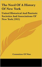 The Need Of A History Of New York: United Historical And Patriotic Societies And Associations Of New York (1915) - Committee Of Nine