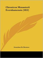 Chronicon Monasterii Evershamensis (1852) - Gerardum De Meestere