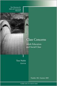 Class Concerns: Adult Education and Social Class: New Directions for Adult and Continuing Education - Tom Nesbit (Editor)