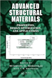 Advanced Structural Materials: Properties, Design Optimiza - Winston O. Soboyejo (Editor), Soboyejo Soboyejo, T.S. Srivatsan (Editor)
