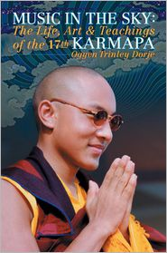 Music in the Sky: The Life, Art and Teachings of the Seventeenth Karmapa Orgyen Trinley Dorje - The Karmapa, Ogyen Trinley Dorje, Michele Martin (Translator)