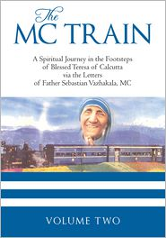 THE MC TRAIN: A Spiritual Journey in the Footsteps of Blessed Teresa of Calcutta via the Letters of Father Sebastian Vazhakala, MC - VOLUME TWO - Father Sebastian Vazhakala, M.C