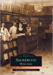 Shorewood, Wisconsin (Images of America Series) - Shorewood Historical Society