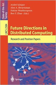 Future Directions in Distributed Computing: Research and Position Papers - Andre Schiper (Editor), Alex A. Shvartsman (Editor), Hakim Weatherspoon (Editor), Ben Y. Zhao (Editor)