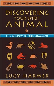 Discovering Your Spirit Animal: The Wisdom of the Shamans