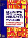 Effective Skills for Child Care Workers: A Training Manual - Boys Town Press, Tom Dowd, Susan E. O'Kane