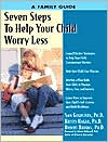 Seven Steps to Help Your Child Worry Less: A Family Guide - Kristy Hagar, Sam Goldstein, Robert Brooks, Foreword by Edward Hallowell