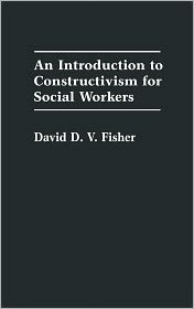 An Introduction To Constructivism For Social Workers - David Fisher