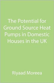 The Potential For Ground Source Heat Pumps In Domestic Houses In The Uk - Riyaad Moreea