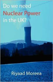 Do We Need Nuclear Power In The Uk? - Riyaad Moreea