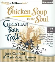 Chicken Soup for the Soul: Christian Teen Talk - 32 Stories of Finding God, Friends, Values, and the Power of Prayer for Christian Teens - Jack Canfield, Mark Victor Hansen, Amy Newmark (Editor), Read by Nick Podehl, Read by Kate Rudd