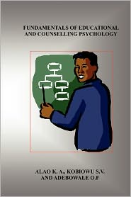 Fundamentals Of Educational And Counselling Psychology - K A Alao, S V KOBIOWU, O F ADEBOWALE