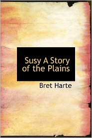 Susy A Story Of The Plains - Bret Harte
