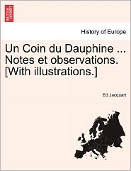 Un Coin Du Dauphine. Notes Et Observations. [With Illustrations.] - Ed Jacquart
