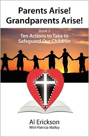 Parents Arise! Grandparents Arise! Book 2 Ten Actions To Take To Safeguard Our Children 1 - Alvin Erickson, Patricia Malloy