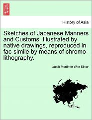 Sketches Of Japanese Manners And Customs. Illustrated By Native Drawings, Reproduced In Fac-Simile By Means Of Chromo-Lithography. - Jacob Mortimer Wier Silver