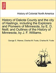 History Of Dakota County And The City Of Hastings, Including The Explorers And Pioneers Of Minnesota, By E. D. Neill; And Outlines Of The History Of Minnesota, By J. F. Williams.