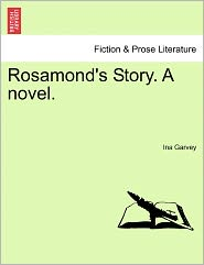 Rosamond's Story. A Novel. - Ina Garvey
